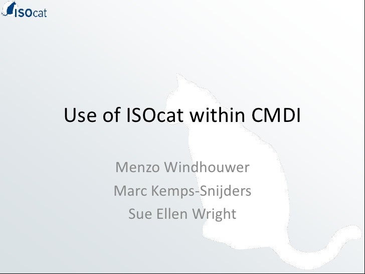 Use of ISOcat within CMDI<br />MenzoWindhouwer<br />Marc Kemps-Snijders<br />Sue Ellen Wright<br />