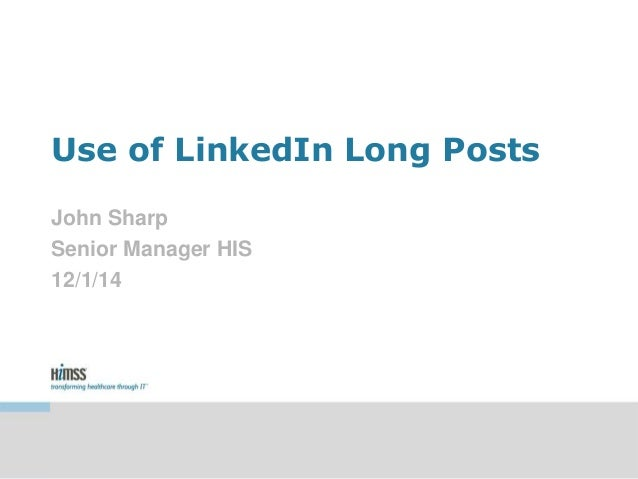 Use of LinkedIn Long Posts  John Sharp  Senior Manager HIS  12/1/14