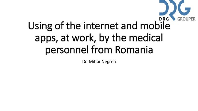 Using of the internet and mobile apps, at work, by the medical personnel from Romania Dr. Mihai Negrea