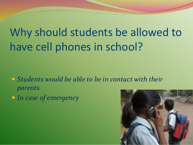 allowing cell phones in school essay Why cell phones should be allowed in schools their children are after school today, cell phones are more like a the whole essay and download the pdf.