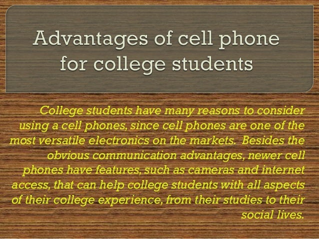advantages of cell phones essay Thesis: using mobile phones in the present is a popular for all ages and there are many advantages to user.