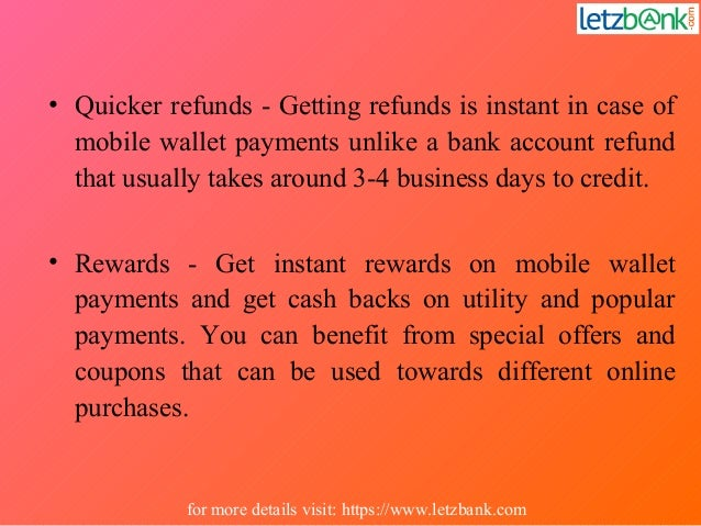 • Quicker refunds - Getting refunds is instant in case of mobile wallet payments unlike a bank account refund that usually...