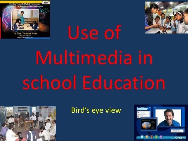 Use of Multimedia in school Education Bird's eye view