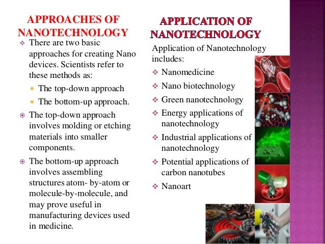  There are two basic approaches for creating Nano devices. Scientists refer to these methods as:  The top-down approach ...
