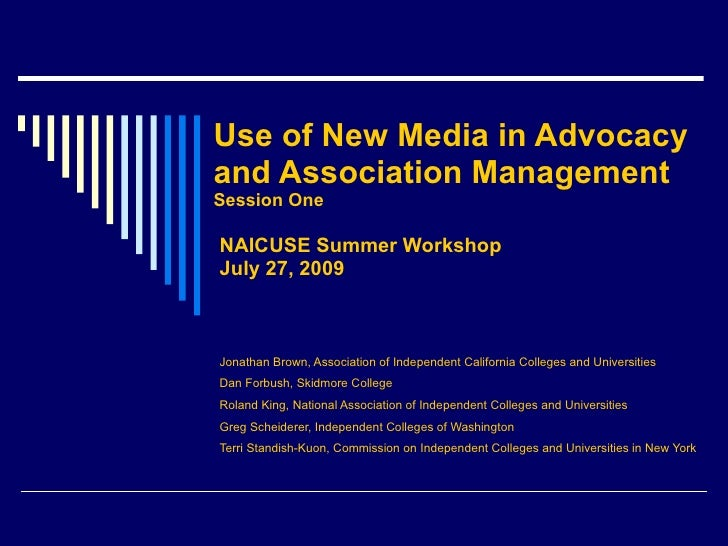Use of New Media in Advocacy  and Association Management Session One NAICUSE Summer Workshop July 27, 2009 Jonathan Brown,...