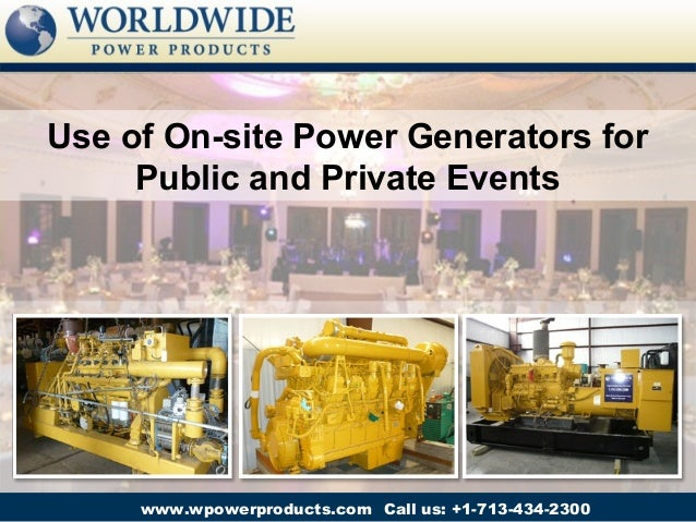 Use of On-site Power Generators for     Public and Private Events     www.wpowerproducts.com Call us: +1-713-434-2300