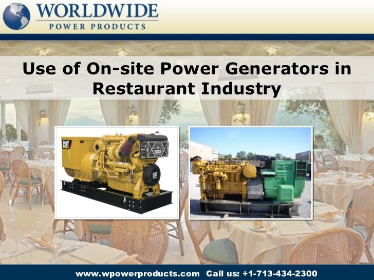 Use of On-site Power Generators in       Restaurant Industry     www.wpowerproducts.com Call us: +1-713-434-2300