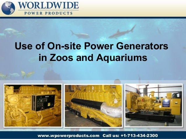 Use of On-site Power Generators     in Zoos and Aquariums    www.wpowerproducts.com Call us: +1-713-434-2300
