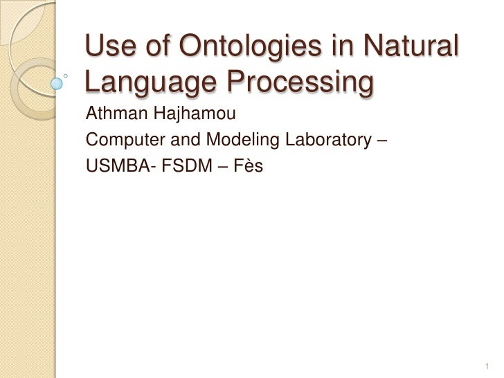 Use of Ontologies in NaturalLanguage ProcessingAthman HajhamouComputer and Modeling Laboratory –USMBA- FSDM – Fès         ...
