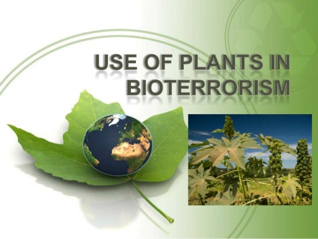 Why plant toxins are used in Bioterrorism? • Biotoxins of plant origin attract terrorists as they are: _ Difficult to dete...