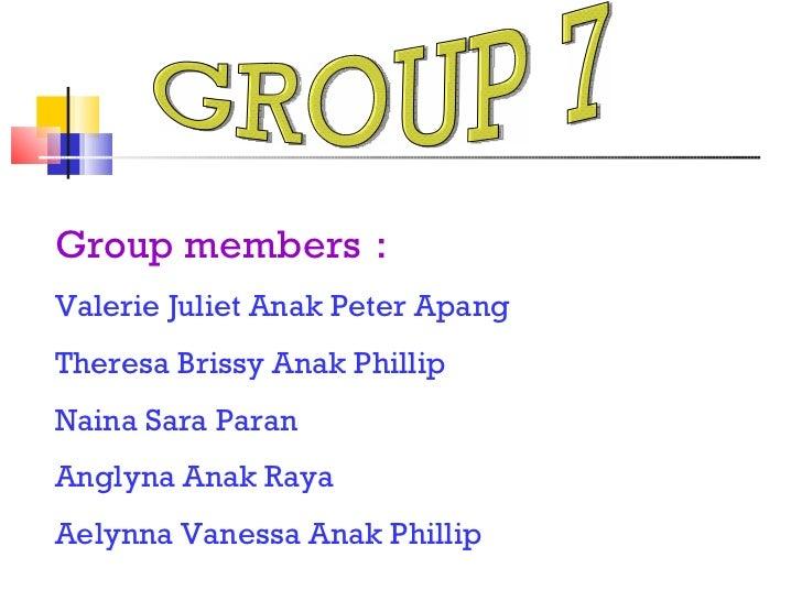 GROUP 7 Group members : Valerie Juliet Anak Peter Apang Theresa Brissy Anak Phillip Naina Sara Paran Anglyna Anak Raya Ael...