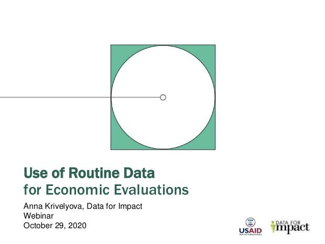 Use of Routine Data for Economic Evaluations Anna Krivelyova, Data for Impact Webinar October 29, 2020
