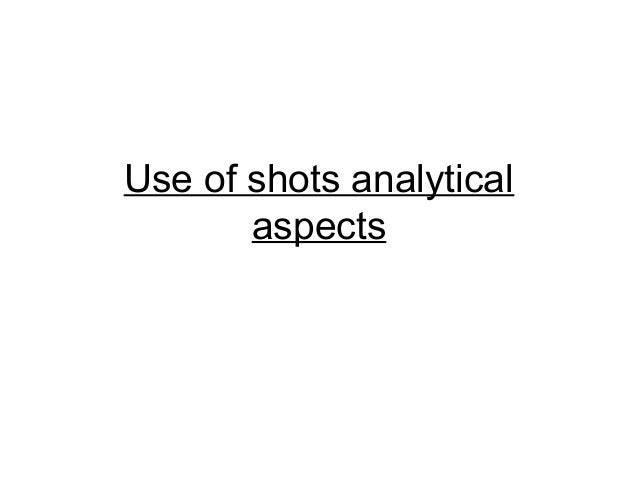 Use of shots analytical       aspects