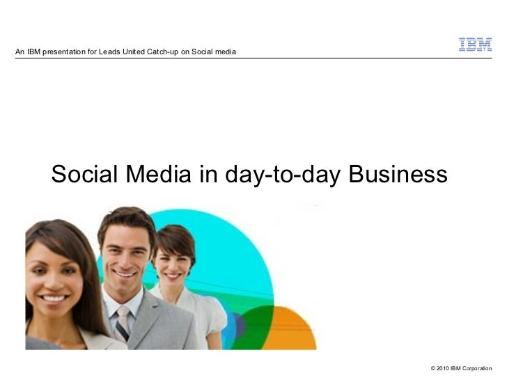 An IBM presentation for Leads United Catch-up on Social media         Social Media in day-to-day Business                 ...