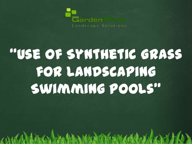"""Use of Synthetic Grass for Landscaping Swimming Pools"""