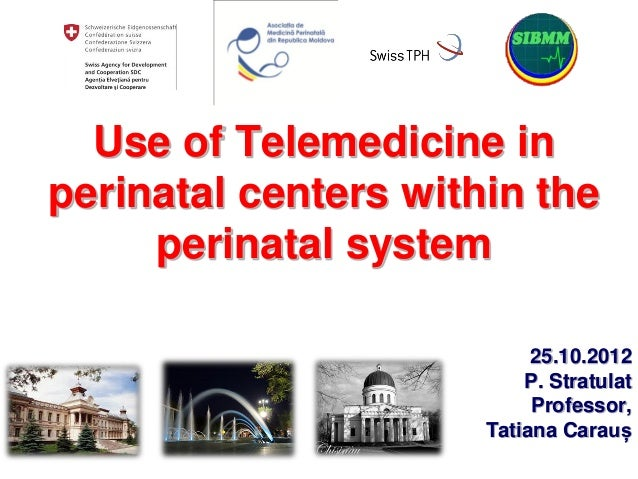 Use of Telemedicine inperinatal centers within the     perinatal system                           25.10.2012              ...
