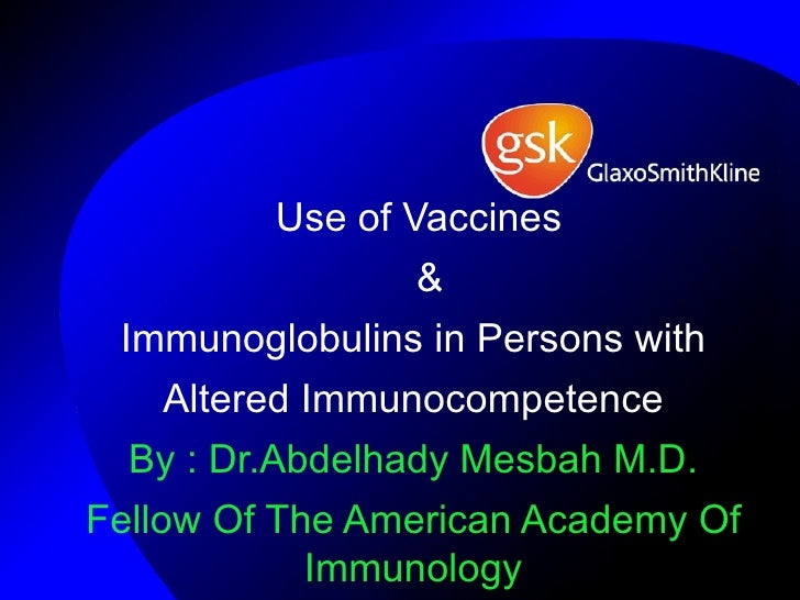 Use of Vaccines                & Immunoglobulins in Persons with   Altered Immunocompetence  By : Dr.Abdelhady Mesbah M.D....