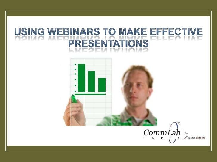 USING WEBINARS TO MAKE EFFECTIVE PRESENTATIONS<br />
