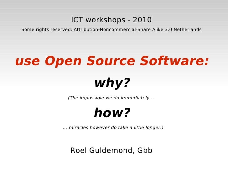 ICT workshops - 2010 Some rights reserved: Attribution-Noncommercial-Share Alike 3.0 Netherlands use Open Source Software:...