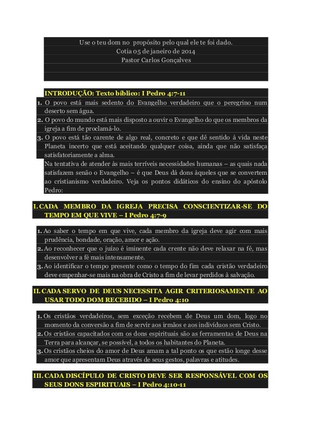 Use o teu dom no propósito pelo qual ele te foi dado. Cotia 05 de janeiro de 2014 Pastor Carlos Gonçalves INTRODUÇÃO: Text...