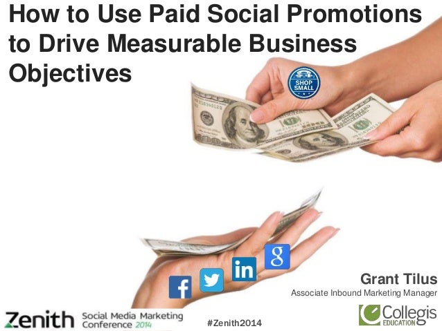Grant Tilus Associate Inbound Marketing Manager #Zenith2014 How to Use Paid Social Promotions to Drive Measurable Business...