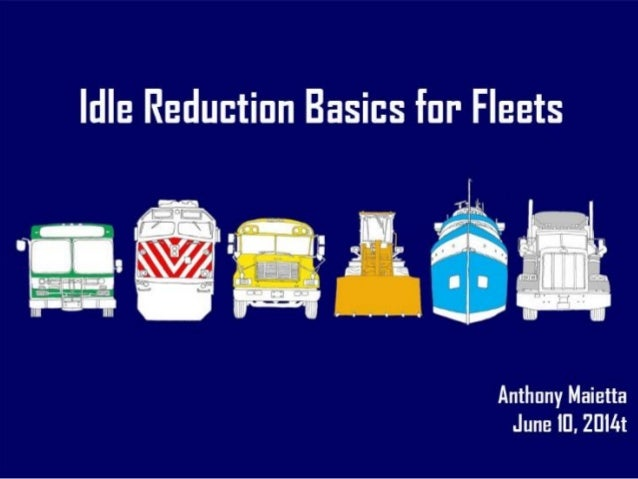 Idle Reduction Basics for Fleets • What Is Idling? • What Vehicles Idle? • Some Idling Is Difficult To Avoid • Much Idling...