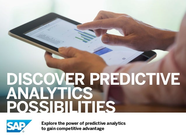 DISCOVER PREDICTIVE ANALYTICS POSSIBILITIES Explore the power of predictive analytics to gain competitive advantage
