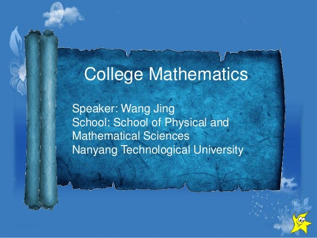 College Mathematics Speaker: Wang Jing School: School of Physical and Mathematical Sciences Nanyang Technological Universi...