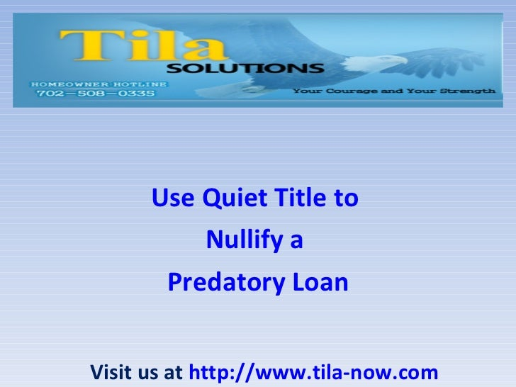Use Quiet Title  to   Nullify a  Predatory Loan Visit us at  http://www.tila-now.com