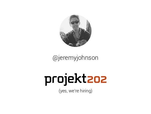 @jeremyjohnson  (yes, we're hiring)