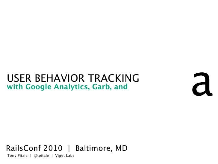 USER BEHAVIOR TRACKING with Google Analytics, Garb, and                                       a RailsConf 2010 | Baltimore...