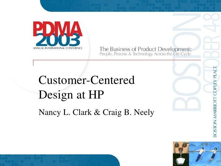 Customer-Centered Design at HP Nancy L. Clark & Craig B. Neely