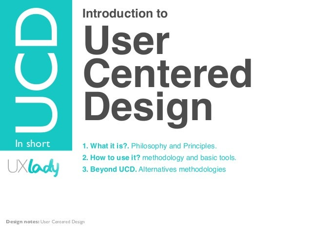 Introduction toUserCenteredDesign1. What it is?. Philosophy and Principles.2. How to use it? methodology and basic tools.3...