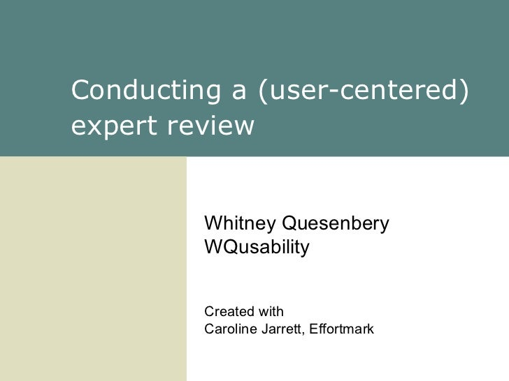 Conducting a (user-centered) expert review   Whitney Quesenbery WQusability Created with Caroline Jarrett, Effortmark