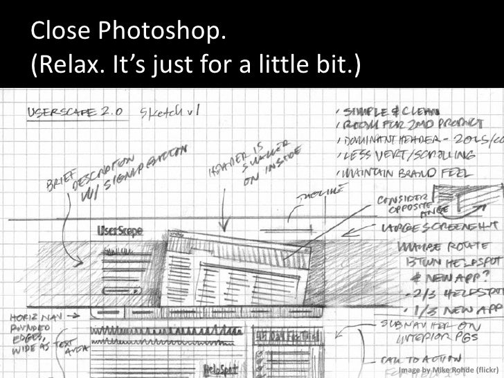 Close Photoshop. (Relax. It's just for a little bit.)                                            Image by Mike Rohde (flic...