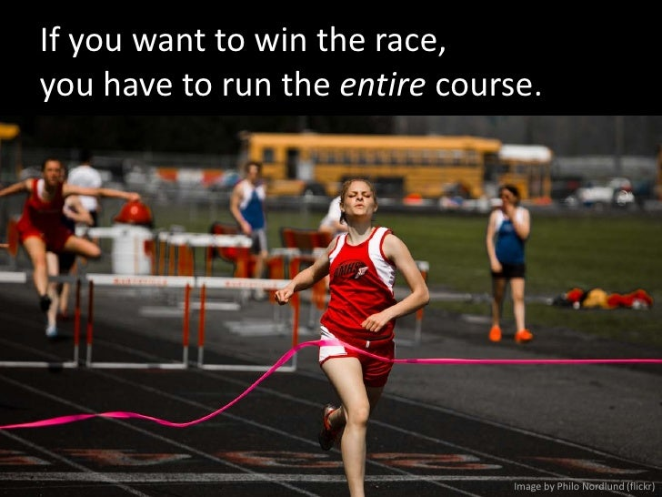 If you want to win the race, you have to run the entire course.                                     Image by Philo Nordlun...