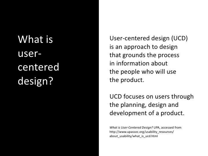 What is    User-centered design (UCD)            is an approach to design user-      that grounds the process            i...