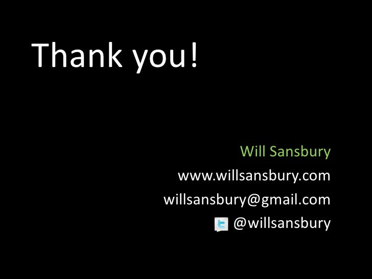 Thank you!                    Will Sansbury          www.willsansbury.com        willsansbury@gmail.com                  @...