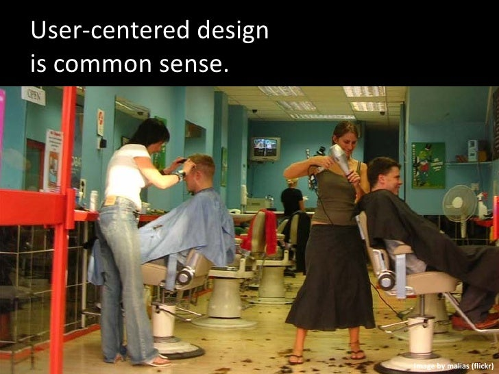 User-centered design is common sense.                            Image by malias (flickr)