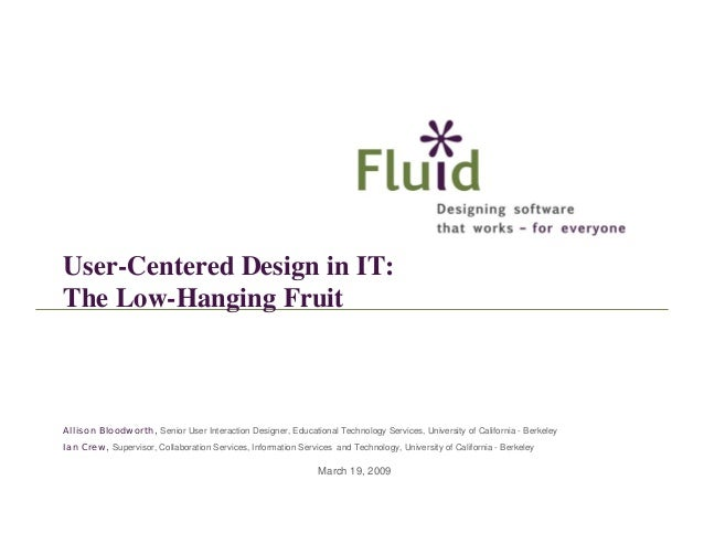 User-Centered Design in IT: The Low-Hanging Fruit  Allison Bloodworth, Senior User Interaction Designer, Educational Techn...