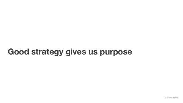 @sophiedennis Good strategy gives us purpose
