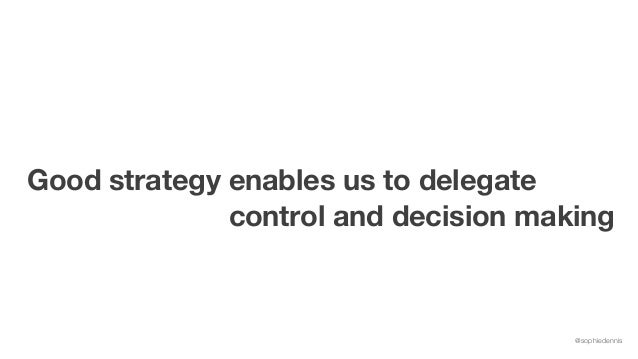 @sophiedennis Good strategy enables us to delegate control and decision making