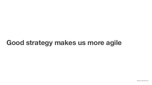 @sophiedennis Good strategy makes us more agile