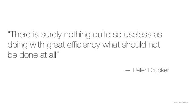"""@sophiedennis """"There is surely nothing quite so useless as doing with great efficiency what should not be done at all"""" — Pet..."""