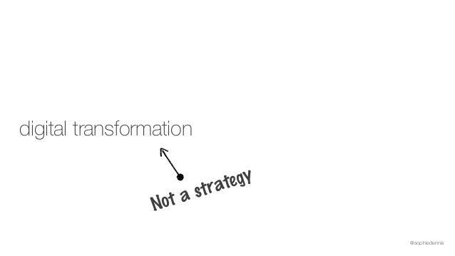 @sophiedennis digital transformation Not a strategy