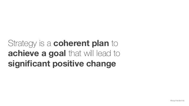 @sophiedennis Strategy is a coherent plan to achieve a goal that will lead to significant positive change