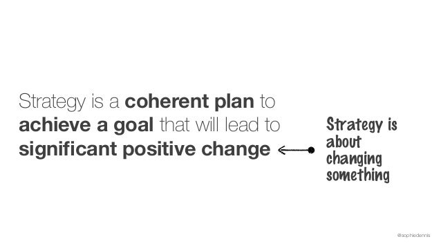 @sophiedennis Strategy is a coherent plan to achieve a goal that will lead to significant positive change Strategy is about...
