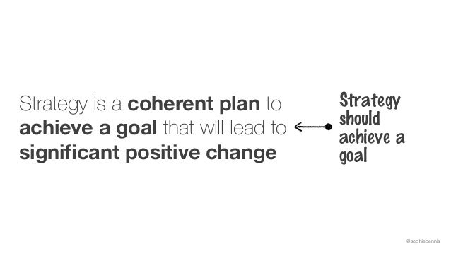 @sophiedennis Strategy is a coherent plan to achieve a goal that will lead to significant positive change Strategy should a...