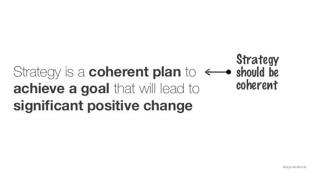 @sophiedennis Strategy is a coherent plan to achieve a goal that will lead to significant positive change Strategy should b...