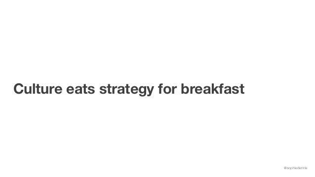 @sophiedennis Culture eats strategy for breakfast